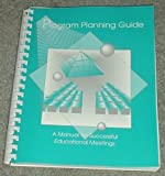 Program Planning Guide : A Manual for Successful Educational Meetings, AACN Staff, 0840385323