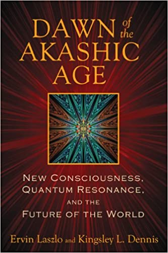 Dawn of the Akashic Age: New Consciousness, Quantum ...