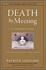 Death by Meeting: A Leadership Fable...About Solving the Most Painful Problem in Business (J-B Lencioni Series Book 19) Kindle Edition