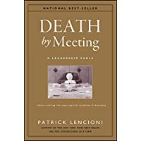 Death by Meeting: A Leadership Fable...About Solving the Most Painful Problem in...