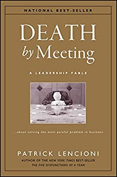 Death by Meeting: A Leadership Fable...About Solving the Most Painful Problem in Business (J-B Lencioni Series Book 19) by [Lencioni, Patrick M.]