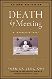 Death by Meeting: A Leadership Fable...About Solving the Most Painful Problem in Business (J-B Lencioni Series Book 19)