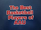 The Best of Basketball Players of AAU 2011 Edition
