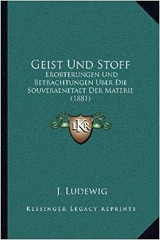 Geist Und Stoff: Erorterungen Und Betrachtungen Uber Die Souveraenetaet Der Materie (1881)