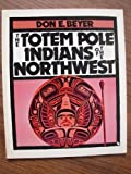 The Totem Pole Indians of the Northwest, Don E. Beyer, 0531156079