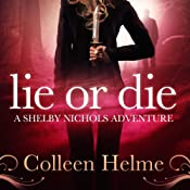 Lie or Die: A Shelby Nichols Adventure, Volume 3 | Colleen Helme