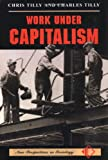 Work under Capitalism, Chris Tilly and Charles Tilly, 081332274X