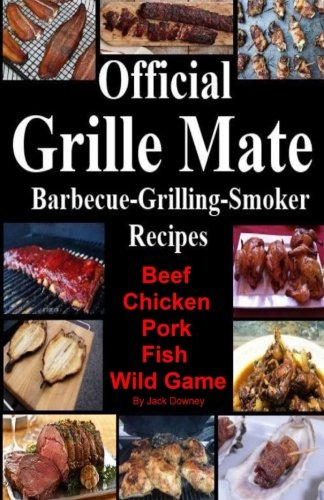 official-grille-mate-barbecuing-grilling-smoker-recipes-beef-chicken-pork-fish-wild-game-volume-1