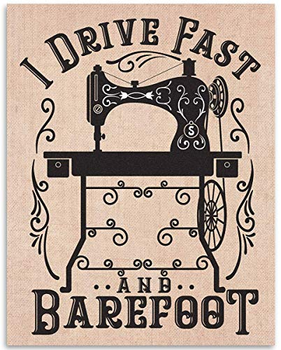 I Drive Fast And Barefoot - 11x14 Unframed Art Print - Great Decor for Sewing Craft Room and Gift for Seamstresses and Tailors Under $15 from Personalized Signs by Lone Star Art