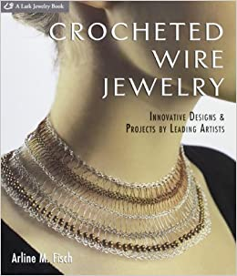 Crocheted Wire Jewelry Innovative Designs Projects By Leading
