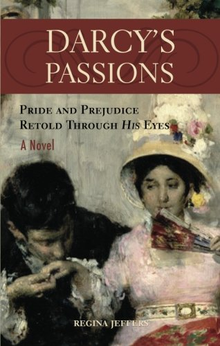 Darcy's Passions: Pride and Prejudice Retold Through His Eyes by Brand: Ulysses Press