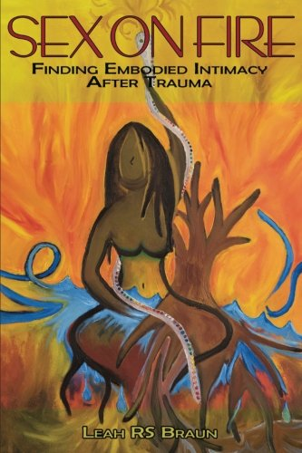 Sex on Fire: Finding Embodied Intimacy After - Sex Trauma