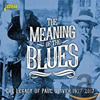 Meaning Of The Blues: The Legacy Of Paul Oliver 1927-2017 / Various