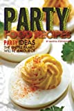 Party Food Recipes: Party Ideas the Entire Family Will be Jealous of