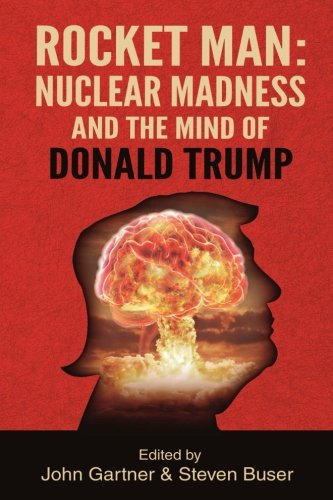 - Rocket Man: Nuclear Madness and the Mind of Donald Trump