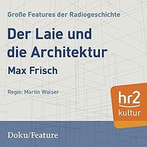 Der Laie und die Architektur (Große Features der Radiogeschichte) Hörbuch