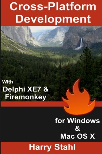 Cross-Platform Development with Delphi XE7 & Firemonkey for Windows & Mac OS X by CreateSpace Independent Publishing Platform