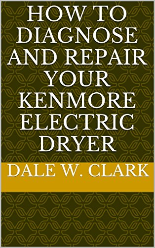 how-to-diagnose-and-repair-your-kenmore-electric-dryer
