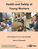 Health and Safety of Young Workers, U.S. Department Of Health And Human Serv, 1494215896
