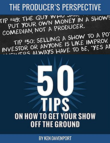 50 Tips on How to Get Your Show off the Ground: The Producer's Perspective (Books On Broadway Shows)