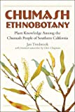 : Chumash Ethnobotany: Plant Knowledge Among the Chumash People of Southern California (Santa Barbara Museum of Natural History Monographs)