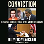 Conviction: The Untold Story of Putting Jodi Arias Behind Bars | Juan Martinez