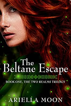 The Beltane Escape: Book One: The Two Realms Trilogy by [Moon, Ariella]