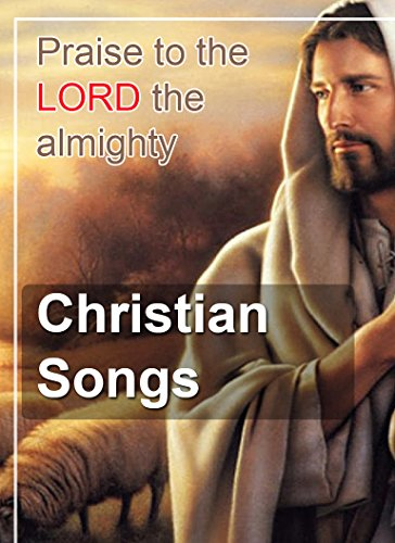 Christian Songs: Praise to the Lord the Almighty
