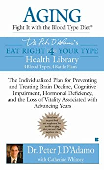 Aging: Fight it with the Blood Type Diet: The Individualized Plan for Preventing and Treating Brain Impairment, Hormonal D eficiency, and the Loss of Vitality Associated with Advancing Years by [Peter J. D'Adamo]