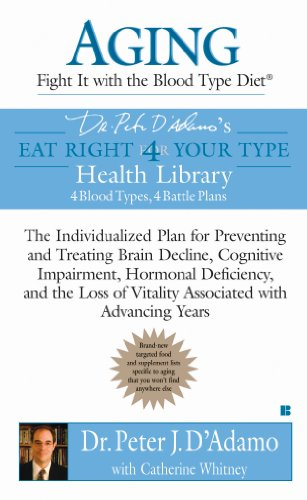Aging: Fight it with the Blood Type Diet: The Individualized Plan for Preventing and Treating Brain Impairment, Hormonal D eficiency, and the Loss of Vitality ... Advancing Years (Eat Right 4 Your Type)