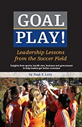 Goal Play! Leadership Lessons from the Soccer Field