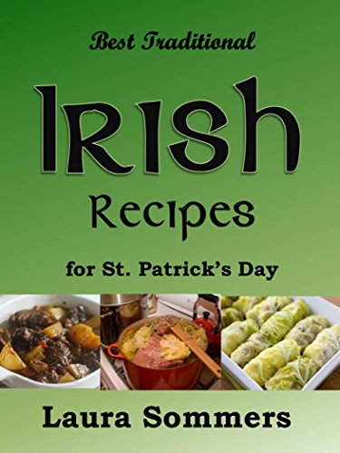 Best Traditional Irish Recipes for St. Patrick's Day: Corned Beef and Cabbage, Irish Stew, Soda Bread and Much More! (Cooking Around the World Book 2) by [Sommers, Laura]
