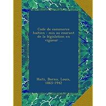 Code de commerce haitien : mis au courant de la législation en vigueur ...