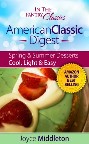American Classic Digest - Spring & Summer Dessert Recipes Including Icebox Desserts, and Icebox Cakes (In the Pantry Classics Book 2) (Box Desserts Ice)