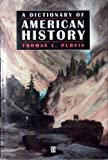 A Dictionary of American History, Thomas L. Purvis, 1557863989