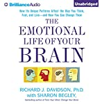The Emotional Life of Your Brain: How Its Unique Patterns Affect the Way You Think, Feel, and Live - and How You Can Change Them | Richard J. Davidson Ph.D.,Sharon Begley