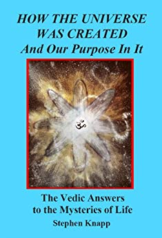 How the Universe was Created and Our Purpose In It: The Vedic Answers to the Mysteries of Life (English Edition) de [Knapp, Stephen]