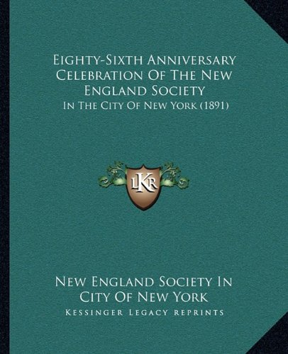 Eighty-Sixth Anniversary Celebration Of The New England Society: In The City Of New York (1891) PDF