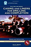 Casing and Liners for Drilling and Completion, Byrom, Ted G., 1933762063