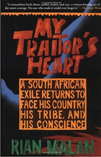 My Traitor's Heart * A South African Exile Returns To Face His Country, His Tribe .