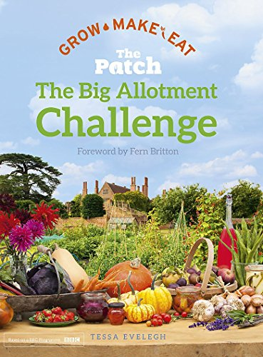 The Patch: The Big Allotment Challenge - Grow Make Eat
