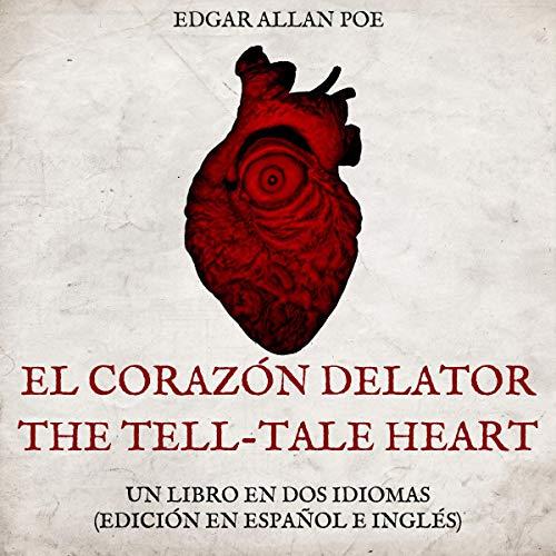 El Corazón Delator [The Tell-Tale Heart]: Un Libro en dos Idiomas: Edición en español e inglés [One Book in Two Languages: Spanish and English Edition]