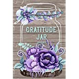 "Gratitude Jar Journal: (6"" X 9"" Flower and Wood Version ) Gratitude Journal Diary Daily Gratitude Book Focus on the Positive Count Your Blessings"