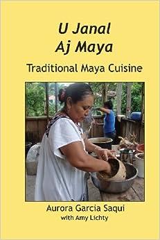 Book U Janal Aj Maya: Traditional Maya Cuisine by Saqui, Garcia Aurora (2013)