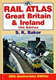 Rail Atlas Great Britain and Ireland 11th (eleventh) Revised Edition by Baker, Stuart, K. published by OPC Railprint (2007)