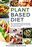 PLANT BASED DIET: The revolutionary diet book with easy and tasty recipes for healthy and smart people! (Smart Diet Revolution 1)
