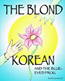 The Blond Korean and the Blue-Eyed Frog: Children's Picture Book - A Biracial Child Struggling with Ethnic Identity