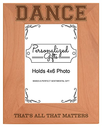 Dance Collage - Personalized Gifts Dancer Gift Dancing Thats All That Matters Natural Wood Engraved 4x6 Portrait Picture Frame Wood
