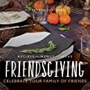 Friendsgiving: Celebrate Your Family of Friends