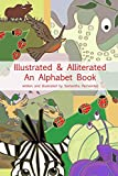 Illustrated & Alliterated: An Alphabet Book